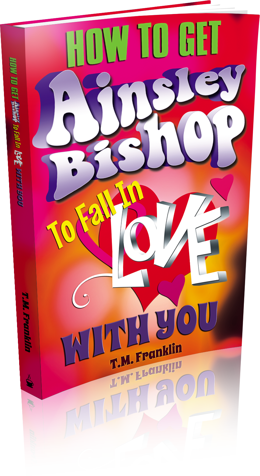 Cover Reveal: How to Get Ainsley Bishop to Fall in Love with You by T.M. Franklin
