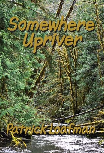 Somewhere Upriver by Patrick Loafman