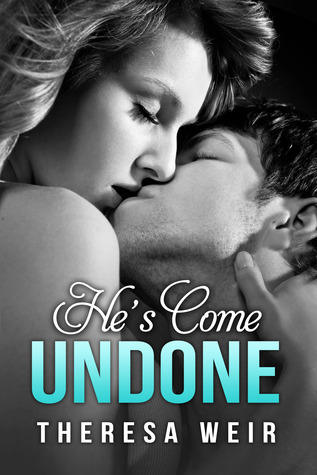 He's Come Undone by Theresa Weir (Excerpt & Giveaway)