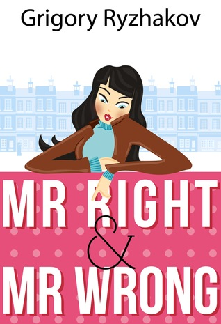 Mr Right and Mr Wrong by Grigory Ryzhakov