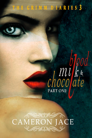 Blood, Milk, and Chocolate by Cameron Jace (The Grimm Diaries #3)